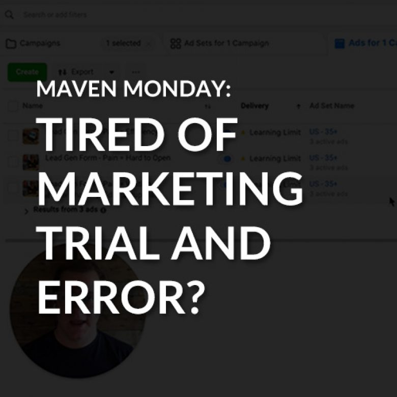 Tired of Marketing Trial and Error?
