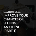 Episode 35: Improve Your Chances of Selling Anything (Part 1)