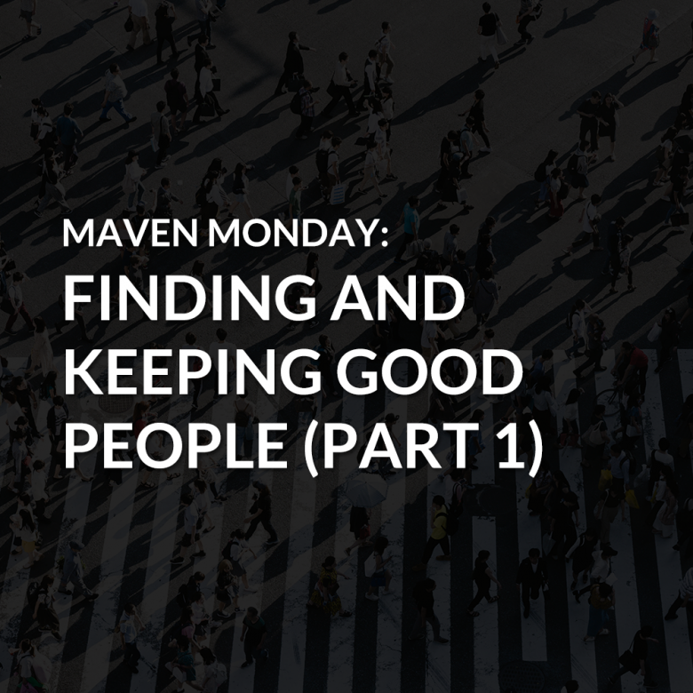 Episode 38: Finding and Keeping Good People (Part 1)