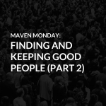 Episode 39: Finding and Keeping Good People (Part 2)