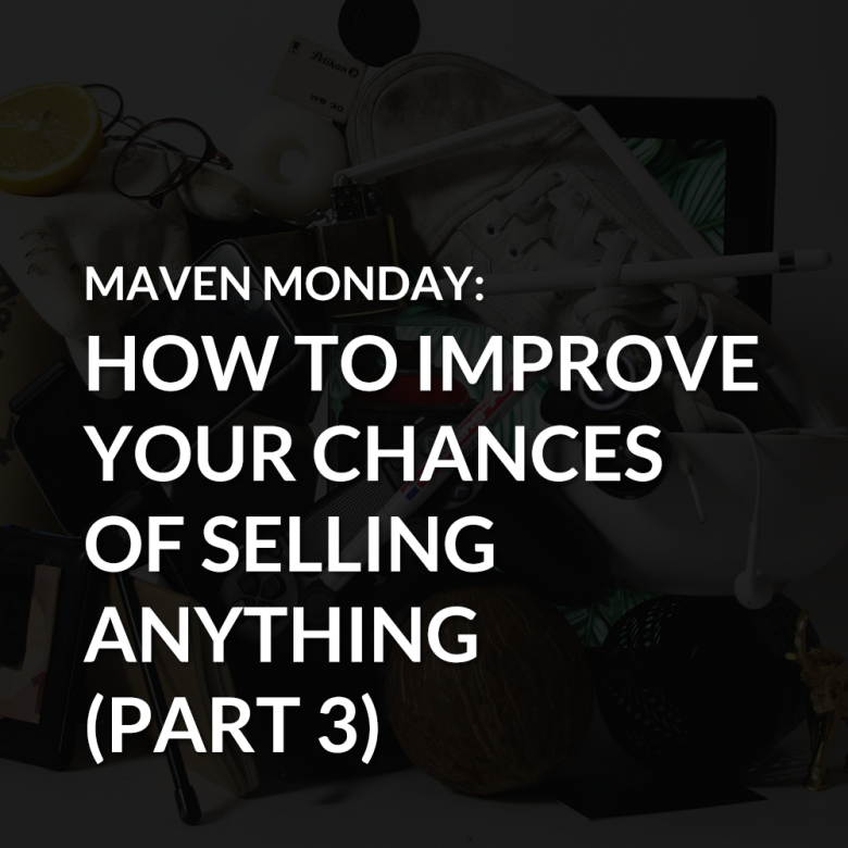 Episode 37: Improve Your Chances of Selling Anything (Part 3)