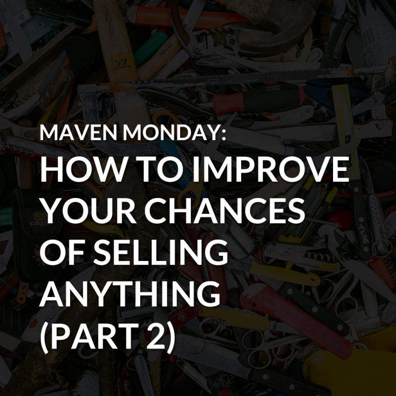 Episode 36: Improve Your Chances of Selling Anything (Part 2)