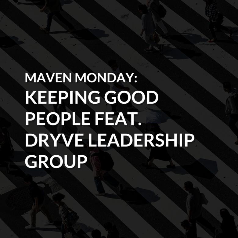 Episode 41: Keeping Good People featuring DRYVE Leadership Group