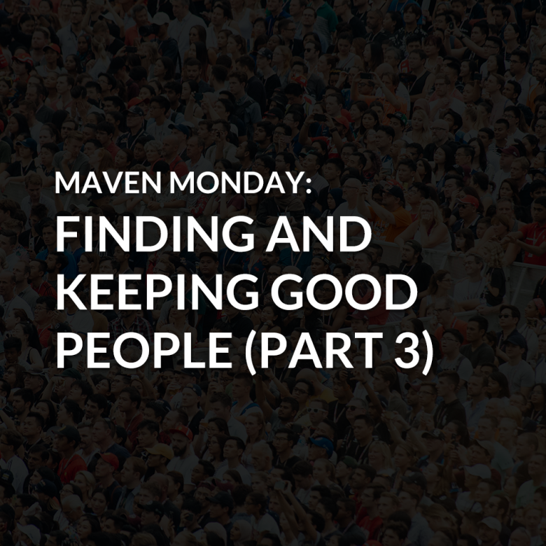 Episode 40: Finding and Keeping Good People (Part 3)